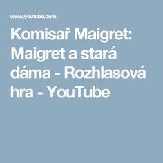 Komisař Maigret: Maigret a stará dáma - Rozhlasová hra - YouTube Entertainment, Youtube, Entertaining