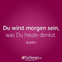 Du wirst morgen sein, was Du heute denkst. #Buddha #Zitat #weise