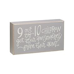 9 Out Of 10 Chidren Get Their Awesomeness From Their Aunt Wooden Sign Collins http://www.amazon.com/dp/B00S1OK6V0/ref=cm_sw_r_pi_dp_mNdSub0Q9TT0M