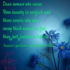 You don't need to look the mirror every day to see if  you are beautiful to day, for me you are always beautiful  read my words and believe it, it's coming from my heart and human only have one heart
