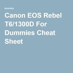 Canon EOS Rebel T6/1300D For Dummies Cheat Sheet                                                                                                                                                                                 More