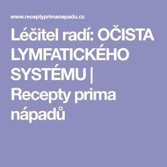Léčitel radí: OČISTA LYMFATICKÉHO SYSTÉMU | Recepty prima nápadů Nordic Interior, Health Fitness, Per Diem, Home, Fitness, Health And Fitness, Excercise