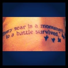 """""""every scar is a monument to a battle survived."""" -Kevin Kling (author, poet, humorist)"""