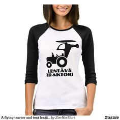 A flying tractor and text lentävä traktori T-Shirt Tractors, Create Your Own, Language, Tees, Unique, T Shirt, Shopping, Women, Fashion