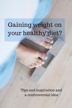 Gaining weight on your healthy diet? Here's what to do! --> MyCopenhagenKitchen.com