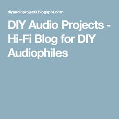 Diy audio projects do it yourself hi fi for audiophiles diy audio projects hi fi blog for diy audiophiles solutioingenieria Choice Image