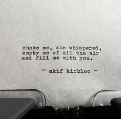Choke me -she whispered- Empty me of all the air and fill me with You. Kinky Quotes, Sex Quotes, Quotes For Him, Mood Quotes, Poetry Quotes, Life Quotes, The Words, Seductive Quotes, Naughty Quotes