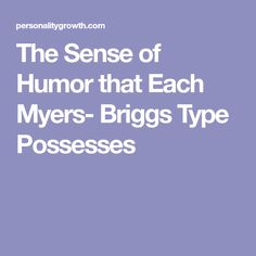 The Sense of Humor that Each Myers- Briggs Type Possesses