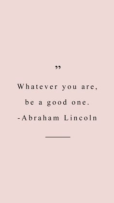 """Whatever you are be a good one"" - Abraham Lincoln quote inspirational wallpaper you can download for free on the blog! For any device; mobile, desktop, iphone, android!"