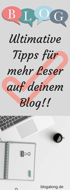 Ultimative Tipps für mehr Leser auf deinem Blog #blog #blogger #traffic #blogtipps