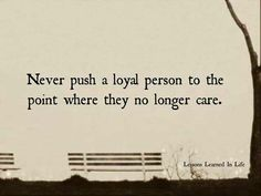 Never push a loyal person to the point where they no longer care. Inspirational Quotes For Kids, Motivational Quotes, Inspiring Quotes, Real Life Quotes, Quotes To Live By, Breaking Point Quotes, Words Quotes, Me Quotes, Random Quotes