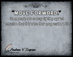Some people are so busy fighting against instruction that it hinders their progression in life.  -Andrea V Dupree