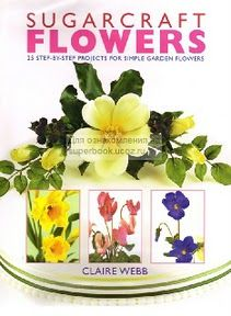Sugarcraft Flowers: 25 Step-by-Step Projects for Simple Garden Flowers, a book by Claire Webb Fondant Flower Tutorial, Fondant Flowers, Clay Flowers, Edible Flowers, Cake Decorating Books, Cake Decorating Tutorials, Sugar Paste Flowers, Biscuit, Fondant Decorations