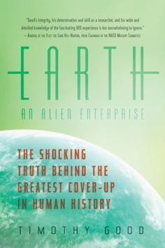 Earth: An Alien Enterprise: The Shocking Truth Behind the Greatest Cover-Up in Human History by Timothy Good, http://www.amazon.com/dp/1605984868/ref=cm_sw_r_pi_dp_mqC0rb1K3DRYB