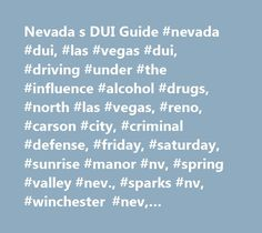 Nevada s DUI Guide #nevada #dui, #las #vegas #dui, #driving #under #the #influence #alcohol #drugs, #north #las #vegas, #reno, #carson #city, #criminal #defense, #friday, #saturday, #sunrise #manor #nv, #spring #valley #nev., #sparks #nv, #winchester #nev, #treatment, #classes, #dui, #dwi, #dws, #suspended, #implied #consent, #jail #time, #prison, #fines #fees, #…