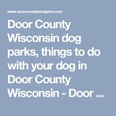 Door County Wisconsin dog parks, things to do with your dog in Door County Wisconsin - Door County Wisconsin