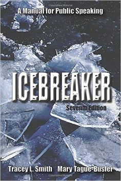 Icebreaker: A Manual for Public Speaking, Seventh Edition: Tracey L. Smith, Mary Tague-Busler.