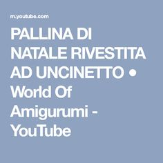 PALLINA DI NATALE RIVESTITA AD UNCINETTO ● World Of Amigurumi - YouTube