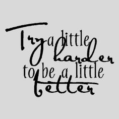 Try a little harder.Inspirational Wall Quotes Words Sayings Removable Vinyl Lettering X BLACK Inspirational Wall Quotes, Great Quotes, Quotes To Live By, Me Quotes, Inspiring Sayings, Motivational Thoughts, Random Quotes, Family Quotes, Cool Words