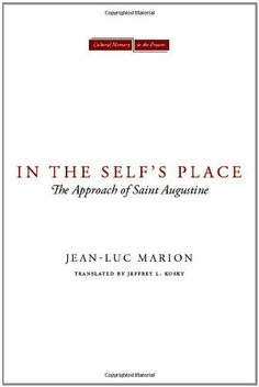 In the Self's Place: The Approach of Saint Augustine (Cultural Memory in the Present) by Jean-Luc Marion, http://www.amazon.com.au/dp/B009XJ525C/ref=cm_sw_r_pi_dp_.6U2vb08MGK7H