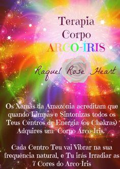 """❇ ♡ ❀ Terapia Corpo Arco-Íris ❇ ♡ ❀  Os xamãs da Amazônia acreditam que quando Limpas e Sintoniza todos os Teus centros de energias (os Chakras) Adquires um """"Corpo Arco-Íris.""""  Cada Centro Teu vai Vibrar na sua frequência natural, e Tu irás Irradiar as 7 Cores do Arco-Íris"""