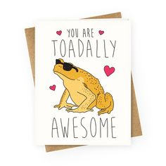 """Quality blank greeting cards made of heavy-weight cardstock. Original art printed in the USA. Let your loved one know they are toadally awesome with this funny, animal pun design featuring the text """"You Are Toadally Awesome"""" with an illustration of a super cool toad wearing sunglasses. Perfect for a best friend, anniversary, birthday, valentine, animal memes, animal jokes, animal puns, frog gifts, toad puns, and being totally awesome!"""