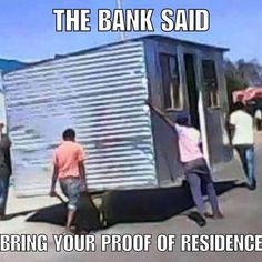 But I don't understand? Can't you see this is my home?  #bankloans #shit_sa_say #southafrica