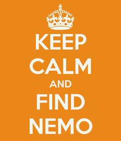 Finding Nemo. Keep Calm & Find Nemo!