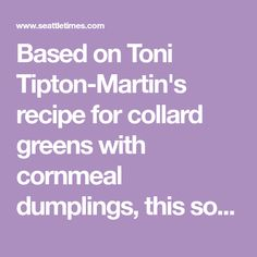 Based on Toni Tipton-Martin's recipe for collard greens with cornmeal dumplings, this soup recipe results in a bowl of warmth, comfort and soul that's full of flavor and evokes the... Collard Green Soup, Collard Greens Recipe, Egg Recipes, Soup Recipes, Dinner Recipes, Cooking Recipes, Southern Style Collard Greens, Cornmeal Dumplings, Spicy Soup