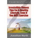 Irresistible Fitness Tips For A Healthy Lifestyle, Even If You HATE Exercise (Achievable Fitness for Everyone) (Kindle Edition)  http://totalproductreview.com