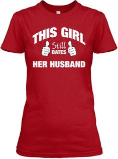 This Girl Still Dates Her Husband Tee!