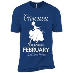 PRINCESSES ARE BORN IN FEBRUARY Birthday Women Birthday Gift T-Shirt