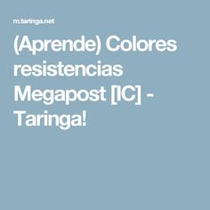 (Aprende) Colores resistencias Megapost [IC] - Taringa!