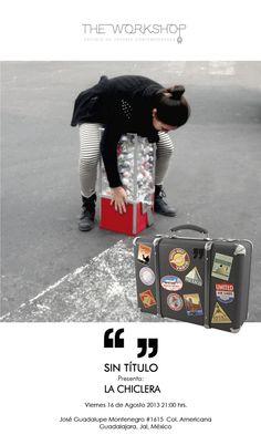 """""""SIN TITULO"""" viaja a Guadalajara con todo y LA CHICLERA para presentarla en The Workshop estudio  Los esperamos este viernes 16 de agosto a las 9:00 pm en José Guadalupe Montenegro 1615. Colonia Americana C.P. 44600 Guadalajara, Jal, México"""