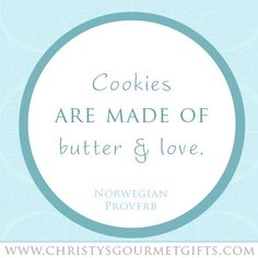 """Cookies are made of butter and love."" Seems appropriate given my first baking experiences :)"