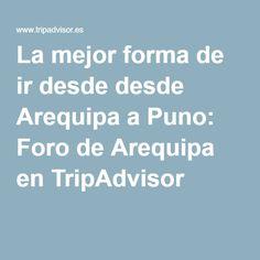La mejor forma de ir desde desde Arequipa a Puno: Foro de Arequipa en TripAdvisor