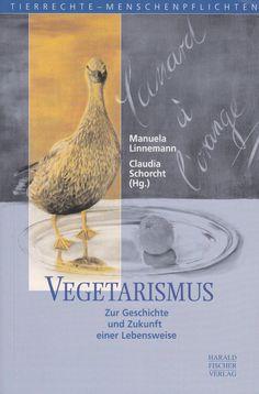 Vegetarismus. Zur Geschichte und Zukunft einer Lebensweise von Claudia Schorcht, Harald Fischer Verlag 2001          Manuela Linnemann   (Autor)