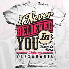 I Never Believed in You    http://www.merchconnectioninc.com/collections/asking-alexandria/products/asking-alexandria-a-lesson-never-learned-shirt-1#