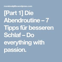 [Part 1] Die Abendroutine – 7 Tipps für besseren Schlaf – Do everything with passion. Lifestyle Blog, Weather, Fashion, Types Of People, Sleep, Thoughts, Tips, Moda, Fashion Styles