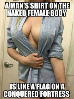 Mans shirt femaile body like conquered sexy meme Sex Quotes, Funny Quotes, Funny Memes, Jokes, Serpieri, Seductive Quotes, Haha, Erotic Photography, Twisted Humor