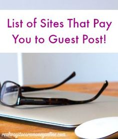 Get paid to guest - list of reputable sites and blogs that pay guest posters.