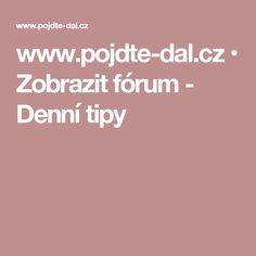 www.pojdte-dal.cz • Zobrazit fórum - Denní tipy