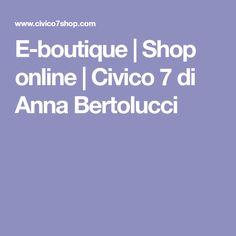 E-boutique | Shop online | Civico 7 di Anna Bertolucci