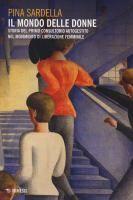 Il mondo delle donne : storia del primo consultorio autogestito nel movimento di liberazione femminile / Pina Sardella ; postfazione di Rosella Prezzo