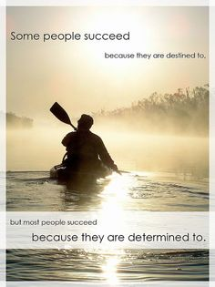 Some people succeed because they are destined to, but most people succeed because they are determined to.