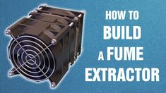How to build a fume extractor #1 of 3