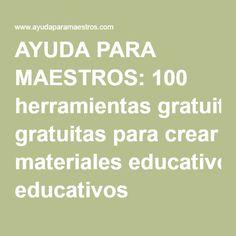 AYUDA PARA MAESTROS: 100 herramientas gratuitas para crear materiales educativos