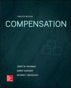 Compensation (Hardcover, 12th Revised edition): George T Milkovich, Jerry M. Newman, Barry A. Gerhart