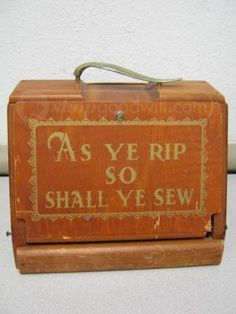 """As ye rip, so shall ye sew."" - love it!"
