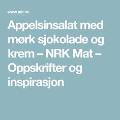 Appelsinsalat med mørk sjokolade og krem – NRK Mat – Oppskrifter og inspirasjon